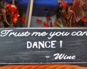 Wooden signs, signs with sayings, bar decor, game room decor, man cave decor, funny sayings, Trust me you can dance wine,gifts for adults