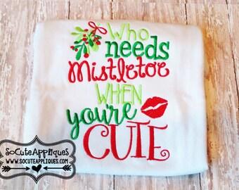 Who needs Mistletoe when you're cute -  Christmas Shirt - Girl's Holiday Shirt Design - Christmas Applique Shirt