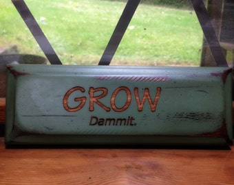 Garden Sign - GROW Dammit - funny sign - humor wood sign