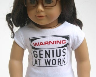 Warning Genius at work  tshirt made to fit your 18 inch doll such as american girl