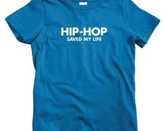 Kids Hip Hop Saved My Life T-shirt - Baby, Toddler, and Youth Sizes - Hip Hop Tee, Rap Music, DJ - 4 Colors