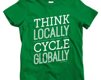 Kids Think Locally Cycle Globally T-shirt - Baby, Toddler, and Youth Sizes - Bicycle Tee, Cycling, Bike - 4 Colors