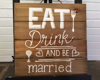 Eat drink and be married wooden sign
