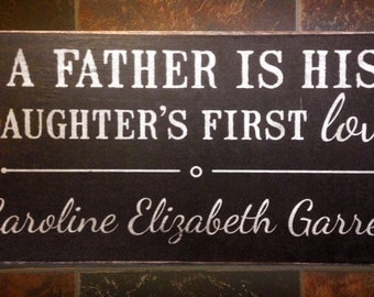 Vintage Custom Wood  'A Father Is His Daughter's First Love' Sign