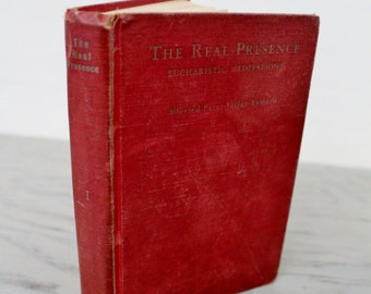Vintage Religious Book - The Real Presence: Eucharistic Meditations - 1938 - Prayer Book