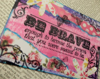 """SALE ACEO ATC  One-of-a-kind Collage and Ink """"Be Brave enough to become the person that you were meant to be"""""""