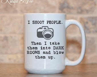 I SHOOT People than I take them into dark rooms and blow them up, Photographer Gift, Photography Funny Coffee Mug Wedding Photographer MSA50