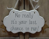 """Ring Bearer Sign / Flower Girl Sign / """"No really it's your last chance to run!"""" Funny Hand Painted Wooden Wedding Sign / Wedding Signage"""