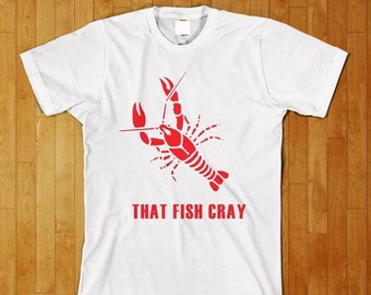 WEEKEND SALE That Fish Cray Funny That Ish Cray T Shirt