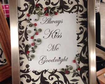 Paper Quilling, Always Kiss me Goodnight, 5x7 Framed Art, Quote