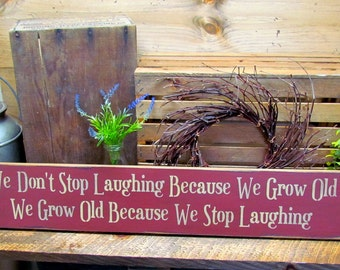Birthday gift, Wooden inspirational sign, Growing old saying,We Don't stop laughing because we grow old we grow old because we stop laugh