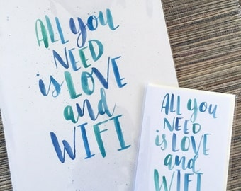 All You Need Is Love and WIFI -- prints or cards