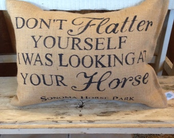 Dont flatter yourself I was looking at your horse pillow, horse lover pillow, horse decor, burlap pillow,  horse pillow