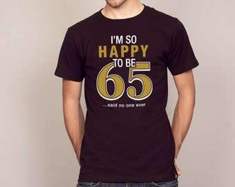 Happy To Be 65 Funny Seniors T-shirt Men's and Ladies Sizes
