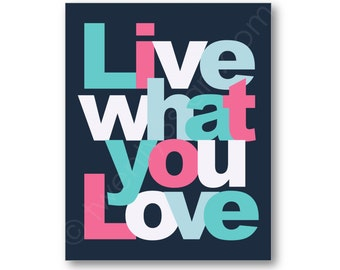 Live What You Love, Quote Art Print, Perfect for Dorm, Apartment or Nursery Wall Art, Choose Any Colors, Motivational Art Print