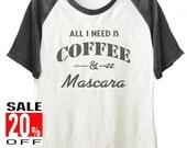 All I Need Is Coffee & Mascara tshirt women workout tshirt short sleeve tshirt teen girl size S M L