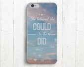 """Inspirational Phone Case, """"She Believed She Could So She Did"""", iPhone 5, iPhone 6 / 6S, iPhone 6 Plus, Galaxy S4, Galaxy S5, Galaxy S6 Case"""