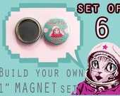 """BUILD your own 1"""" inch MAGNET set of 6!  Pick ANY image from my store, online or your imagination!"""