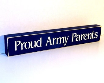 Proud Army Parents Wooden Sign - Shelf Sitter - 21 Colors to Choose From