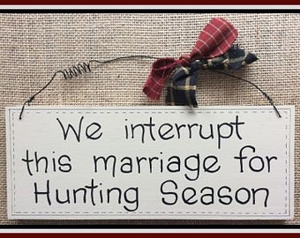 Humorous Wooden Sign. Every hunting enthusiast needs this. We interrupt this marriage for Hunting Season. Can be any sport or event.