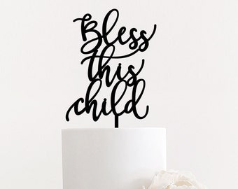 "Bless this child Cake Topper, 5"" inches, for Baptisms Christenings & Events, Laser Cut Calligraphy Script Toppers by Ngo Creations"