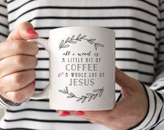 TOP-SELLER || All I Need Is A Little Bit of Coffee & A Whole Lot of Jesus Mug - Coffee and Jesus Mug - Jesus and Coffee Mug