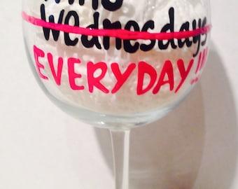 wine wednesday- wine everyday- wine glass- lol funny wine glass- wine glass humor
