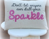 Don't Let Anyone Dull Your Sparkle Pillow Cover- Inspirational  12x16 cover-Girls Pillow Cover-Bedroom Decor-Birthday gift-FREE SHIPPING