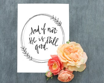 Bible Verse Printable//And if not, He is still good//Digital Download//PRINTABLE//8X10