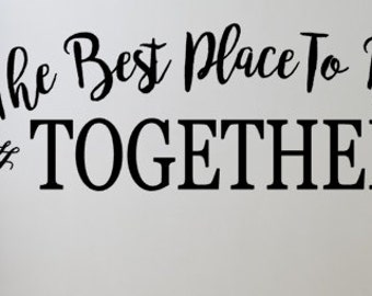 The best place to be is together vinyl wall decal