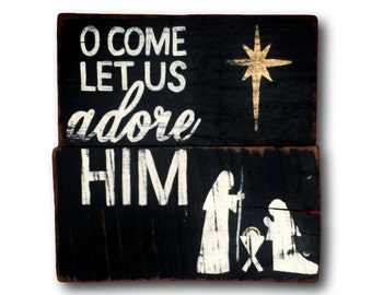 O Come Let Us Adore Him Sign / Christmas Decoration / Rustic Christmas Sign