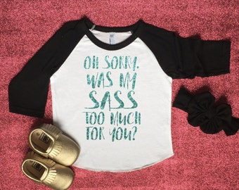 Sass Raglan, southern sass, baby girl, toddler girl, glitter sass, southern, glitter, oh sorry was my sass too much for you
