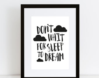 Don't Wait For Sleep To Dream motivational print