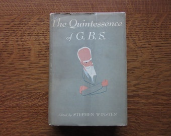 1949, The Quintessence of G.B.S., George Bernard Shaw, Winsten,Wit,Humor,Wisdom,Quotations,Literature,Life,Philosophy,HC Book,Famous Authors