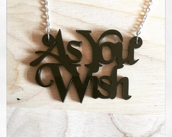The Princess Bride Inspired As You Wish Word Acrylic Necklace