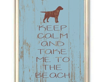 Labrador Retriever Art Print, Keep Calm and Take Me to the Beach, Beach Decor, Dogs, Pets, Keep Calm Print, Nautical
