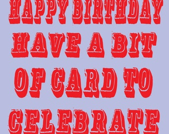 Happy Birthday, Have A Bit Of Card To Celebrate Greeting Card