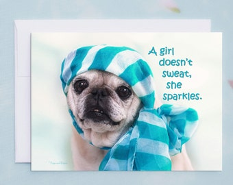 Funny Birthday Card for Her - A Girl Doesn't Sweat - Happy Birthday Card by Pugs and Kisses