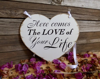 Here comes The Love of your life sign, rustic wedding sign, flower girl sign, wedding heart shaped sign, here comes the bride sign