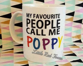 My Favourite People Call Me POPPY mug, coffee mug, pop mug, nanny mug, fathers day gift, birthday gift