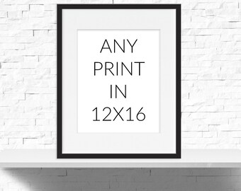 Any Print in 12x16, Choose Any print to be printed as a 12x16 size, Print Size Upgrade