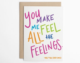 Funny Love Card - You Make Me Feel All the Feelings - Love Cards, Relationship Card, Anniversary Card/C-273