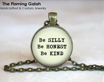 "Inspirational Quote ""Be SILLY, Be HONEST, Be KIND"" Quote Pendant/Necklace/Key Ring. Motivational. Empowerment. Gift Under 20. (P0973)"