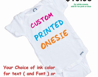 CUSTOM PRINTED ONESIES!! ( or Tee Shirt ) Choose your own text or pictures or both and we'll print it !