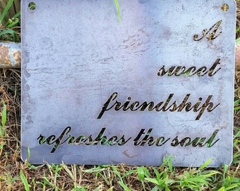 A sweet friendship refreshes the soul Rustic Raw Steel Quote Sign and Sayings, Inspirational Sign, Metal Sign, Friendship quote BE Creations