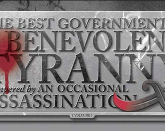 The Best Government is a Benevolent Tyranny Voltaire Quote Metal Sign  30045
