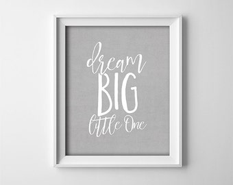 """INSTANT DOWNLOAD 8X10"""" printable digital art - Dream Big Little One - Grey Typography nursery art- Inspirational wall decor - Gift for child"""