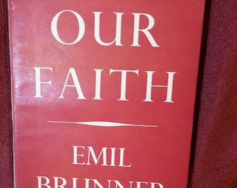 Our Faith By Emil Brunner © 1954 sixth printing