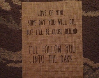 Death Cab for Cutie - Love of mine - I'll follow you into the dark - Lyrics - Burlap Print - 8.5x11 - Follow You Into The Dark