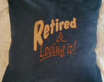 Retired and loving it  handmade embroidered pillow cover